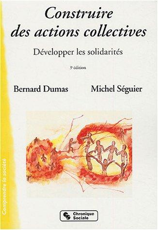 Construire des actions collectives : Développer les solidarités par Bernard Dumas, Michel Seguier