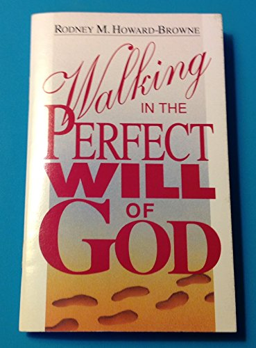 Walking in the Perfect Will of God por Rodney M. Howard-Browne