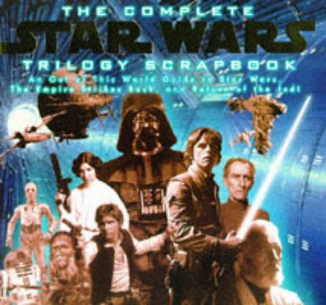 The complete Star Wars trilogy scrapbook : an out of this world guide to Star Wars, The Empire strikes back, and Return of the Jedi