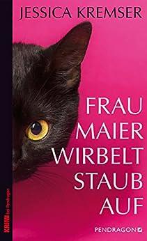 Frau Maier wirbelt Staub auf (Chiemgau-Krimi)