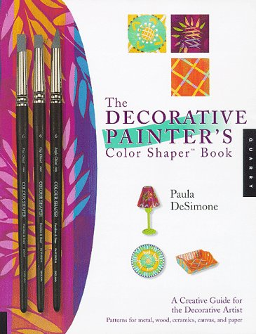The Decorative Painter\'s Color Shaper Book: A Creative Guide for the Decorative Artist
