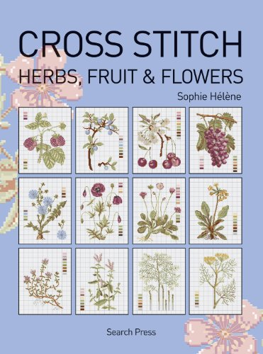 Cross Stitch Herbs, Fruit and Flowers (Cross Stitch (Search Press)) por Sophie Helene