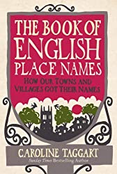 The Book of English Place Names: How Our Towns and Villages Got Their Names by Caroline Taggart (2011-04-28)
