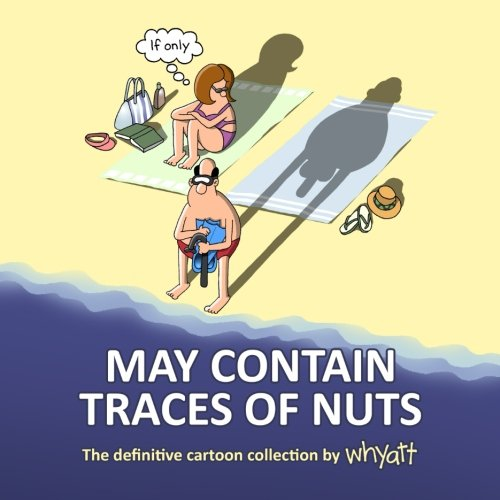 May Contain Traces of Nuts: The Definitive Cartoon Collection