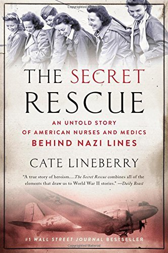 The Secret Rescue: An Untold Story of American Nurses and Medics Behind Nazi Lines by Cate Lineberry (26-Jun-2014) Paperback
