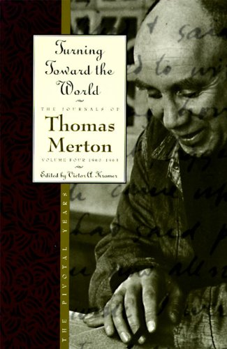 turning-toward-the-world-the-pivotal-years-the-journals-of-thomas-merton-volume-4-1960-1963
