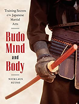 Budo Mind and Body: Training Secrets of the Japanese Martial Arts by [Suino, Nicklaus]