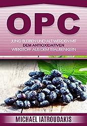 OPC: Jung bleiben und alt werden mit dem antioxidativen  Wirkstoff aus dem Traubenkern (Anti-Aging, Gesundheit, WISSEN KOMPAKT)