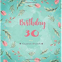 Birthday Guest Book 30: 30th Thirty Birthday Celebrating Guest Book 30 Years. Message Log Keepsake Notebook For Family and Friend To Write In. Ideals ... 3 (Pink Rose Hand Lettering Watercolor Cover)