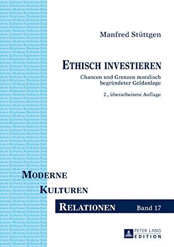 Ethisch investieren: Chancen und Grenzen moralisch begruendeter Geldanlage (Moderne – Kulturen – Relationen 17)