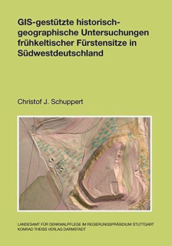 GIS-gestütze historisch-geographische Untersuchungen frühkeltischer Fürstensitze in Südwestdeutschland (Forschungen und Berichte zur Vor- und Frühgeschichte in Baden-Württemberg)
