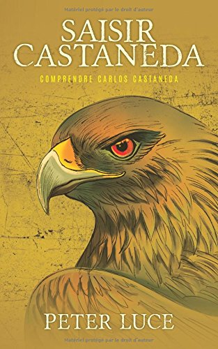 Saisir Castaneda: Comprendre Carlos Castaneda par Peter Luce