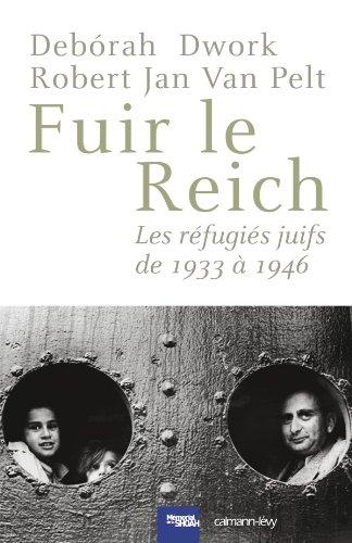 Fuir le Reich : Les réfugiés juifs de 1933 à 1946 par Debórah Dwork, Robert Jan Van Pelt