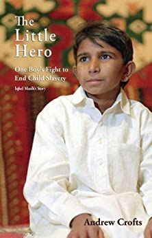 The Little Hero: One Boy's Fight for Freedom - Iqbal Masih's Story (English Edition) de [Crofts, Andrew]