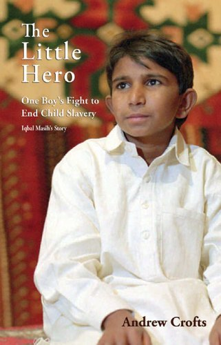 The Little Hero: One Boy's Fight for Freedom - Iqbal Masih's Story