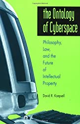 The Ontology of Cyberspace: Philosophy, Law, and the Future of Intellectual Property