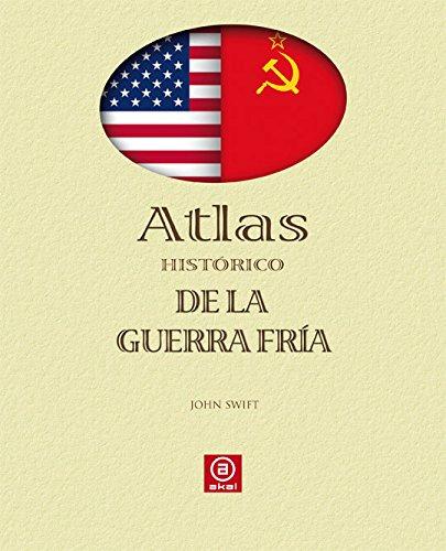 Atlas histórico de la Guerra Fría (Atlas Akal) por John Swift