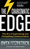 The Charismatic Edge: The Art of Captivating and Compelling Communication: An Everyday Guide to Developing Your Own Char