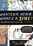 Whatcha Mean, What's a Zine?: The Art of Making Zines and Mini Comics - Graphia Books - amazon.co.uk
