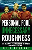 Personal Foul Unnecessary Roughness: The Ultimate Parents Guide To Playing Safe Youth Football (Be A Winner In Life Book 2) (English Edition)