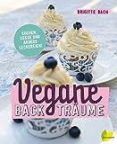 Vegane Backträume: Kuchen, Kekse und andere Leckereien
