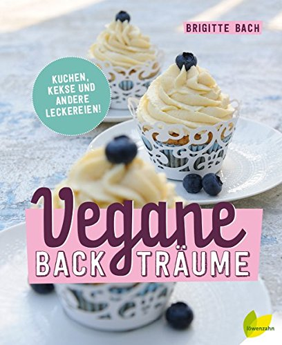 Vegane Backträume: Kuchen, Kekse und andere Leckereien bei Amazon kaufen