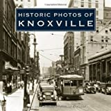 Historic Photos of Knoxville by William E Hardy (2007-05-01)