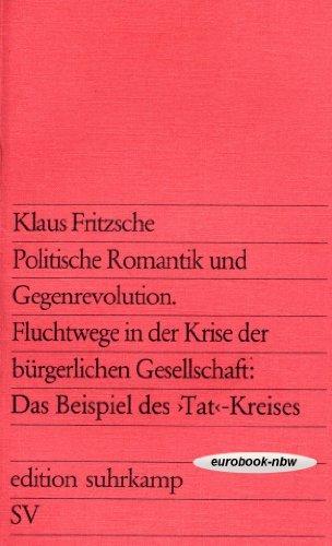 Politische Romantik und Gegenrevolution. Fluchtwege in der Krise der bürgerlichen Gesellschaft: Das...