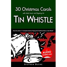 30 Christmas Carols with Sheet Music and Fingering for Tin Whistle (Whistle for Kids, Band 1)