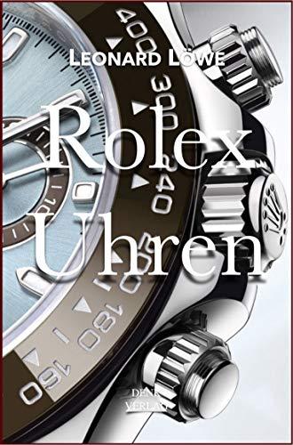 Rolex Uhren (mit mehr Abbildungen in Farbe): Daytona Submariner GMT Datejust Explorer -  Überarbeitete und aktualisierte Fassung 2019. (Luxus Uhren 2) (German Edition)