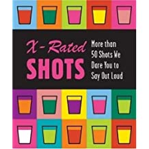 X-rated Shots: More Than 50 Shots We Dare You to Say Outloud (Running Press Miniature Editions (Hardcover))