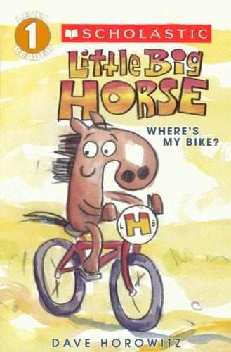 Little Big Horse: Where's My Bike? (Scholastic Readers, Level 1) por Dave Horowitz