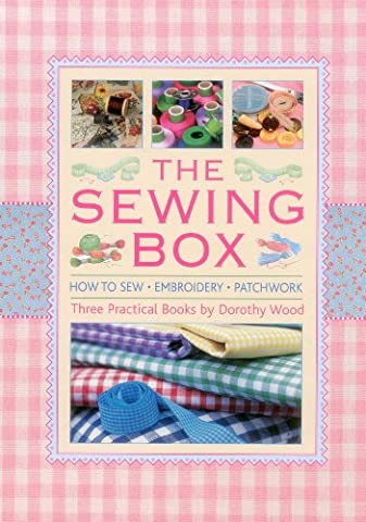 The Sewing Box: How to Sew, Embroidery and Patchwork, Three Practical Books