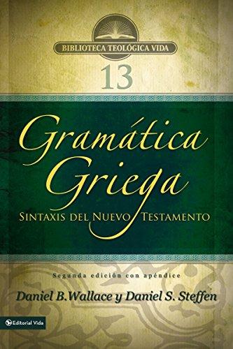 Gramática griega: Sintaxis del Nuevo Testamento - Segunda edición con apéndice (Biblioteca Teologica Vida) por Daniel B. Wallace