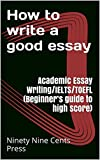#9: How to write a good essay : Academic Essay Writing/IELTS/TOEFL (Beginner's guide to high score)