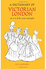 A Dictionary of Victorian London: An A-Z of the Great Metropolis (Anthem Nineteenth Century Studies) Hardcover