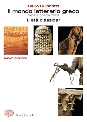 Il mondo letterario greco. Nuova edizione per il triennio: 2