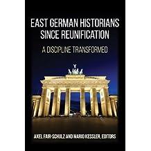 East German Historians since Reunification: A Discipline Transformed