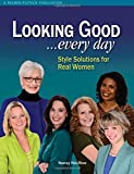 Looking Good ...Every Day: Style Solutions for Real Women