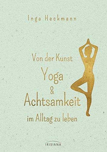 Von der Kunst, Yoga & Achtsamkeit im Alltag zu leben