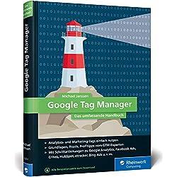 Google Tag Manager: Das umfassende Handbuch. So gelingt Ihnen schnelles und flexibles Online-Marketing!