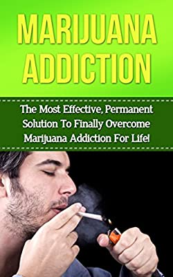 Marijuana: Marijuana Addiction: How to Take Control of Your Life and Quit Smoking Marijuana in 30 Minutes or Less! (marijuana addiction, cannibus addiction, ... addiction recovery, addiction, marijuana)