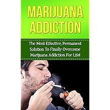 Marijuana: Marijuana Addiction: How to Take Control of Your Life and Quit Smoking Marijuana in 30 Minutes or Less! (marijuana addiction, cannibus addiction, ... addiction, marijuana) (English Edition)