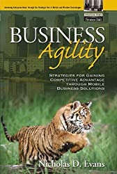 Business Agility: Strategies for Gaining Competitive Advantage through Mobile Business Solutions by Nicholas D. Evans (2001-11-22)