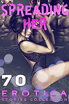 SPREADING HER (70 EROTICA STORIES COLLECTION) (English Edition) de [Hotlips, Sasha]