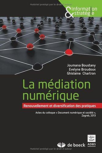 La Mediation Numerique : Renouvellement et Diversification des Pratiques Actes du Colloque Document