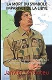 LA MORT DU SYMBOLE IMPARFAIT DE LA LIBYE: L'Assassinat de Mouammar Kadhafi, Le Désarroi  du Pays et les Répercussions en Afrique