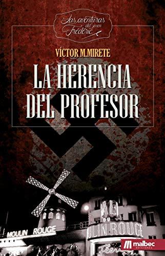 La herencia del profesor: novela negra, suspense en el Moulin Rouge: Aventuras del joven Frédéric por Víctor  M. Mirete