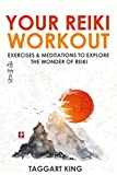 Your Reiki Workout: Exercises and Meditations to Explore the Wonder of Reiki Healing