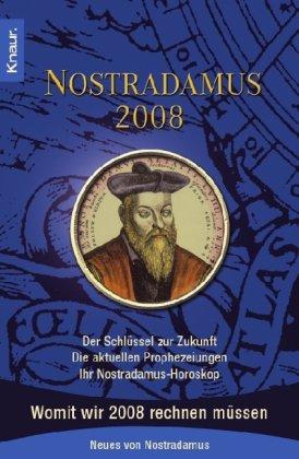 Nostradamus 2008: Der Schlüssel zur Zukunft - Die aktuellen Prophezeiungen - Ihr Nostradamus-Horoskop. Womit wir 2008 rechnen müssen. Neues von Nostradamus